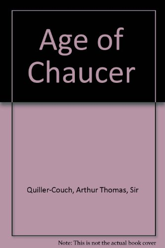 Age of Chaucer: Quiller-Couch, Arthur Thomas,