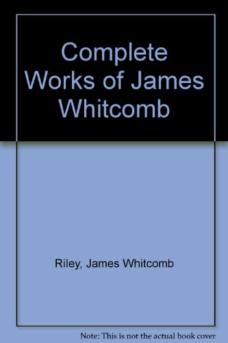 Complete Works of James Whitcomb Riley: Riley, James Whitcomb