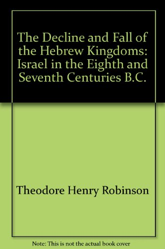 The Decline and Fall of the Hebrew Kingdoms: Israel in the Eighth and Seventh Centuries B.C. (The ...