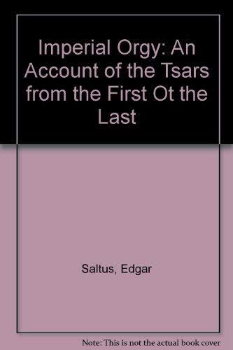 Imperial Orgy: An Account of the Tsars: Saltus, Edgar