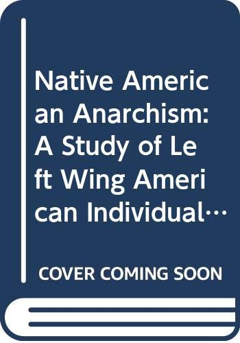 9780404056247: Native American Anarchism: A Study of Left Wing American Individualism (Smith College studies in history)