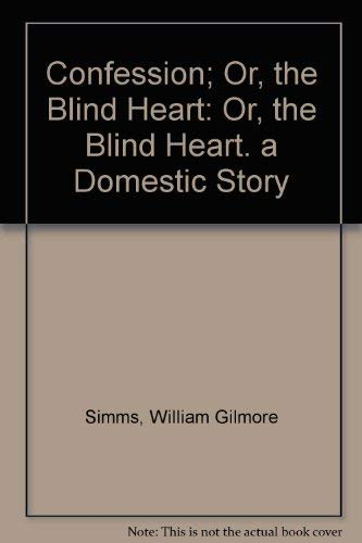 Confession; Or, the Blind Heart: Or, the: William Gilmore Simms