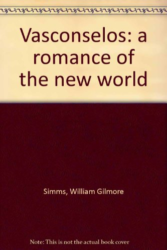 Vasconselos: a romance of the new world: William Gilmore Simms