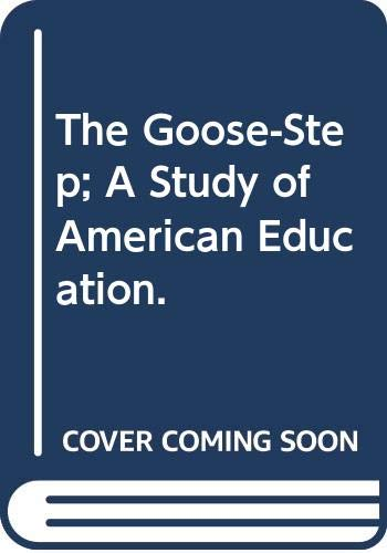 The Goose-Step; A Study of American Education.: Sinclair, Upton