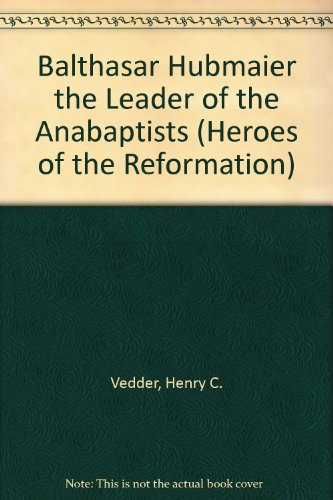 9780404067557: Balthasar Hubmaier the Leader of the Anabaptists (Heroes of the Reformation)