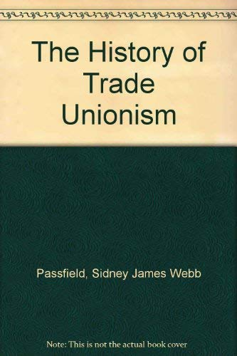 The History of Trade Unionism: Passfield, Sidney James Webb