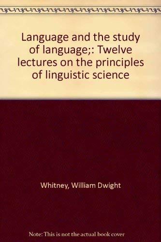 Language and the study of language;: Twelve: William Dwight Whitney