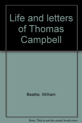 Life and Letters of Thomas Campbell in Three Volumes: Volume I (1), Volume II (2), Volume III (3): ...