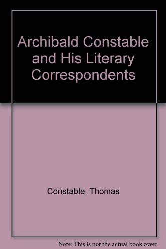 Archibald Constable and His Literary Correspondents. 3 volume set: Constable, Thomas
