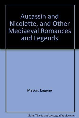 Aucassin and Nicolette, and Other Mediaeval Romances: Translator-Eugene Mason