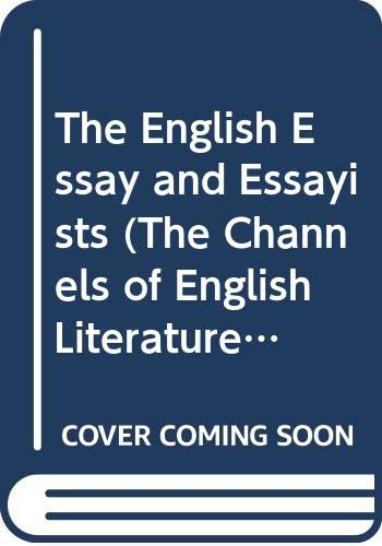 9780404078157: The English Essay and Essayists (The Channels of English Literature.)