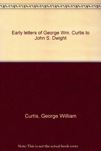 Early letters of George Wm. Curtis to: Curtis, George William