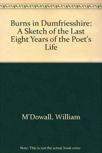 Burns in Dumfriesshire: A Sketch of the: M'Dowall, William; McDowall,