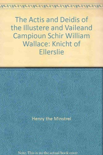 9780404085575: The Actis and Deidis of the Illustere and Vaileand Campioun Schir William Wallace: Knicht of Ellerslie