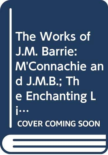 The Works of J.M. Barrie: M'Connachie and: Barrie, J. M.