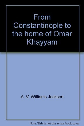 From Constantinople to the Home of Omar Khayyam: Jackson, Abraham V.
