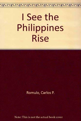 I SEE THE PHILIPPINES RISE.: Carlos P. Romulo.