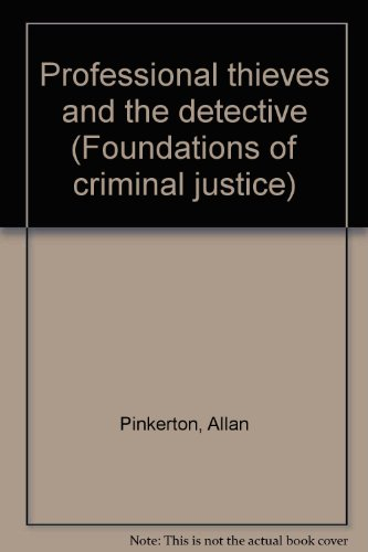 Professional thieves and the detective (Foundations of criminal justice): Pinkerton, Allan