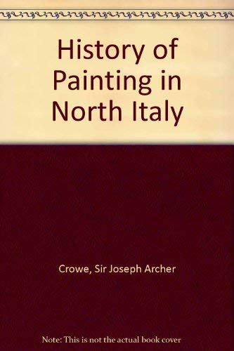 A History of Painting in North Italy: Crowe, J. A.;