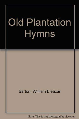 Old Plantation Hymns: A Collection of hitherto Unpublished Melodies of the Slave and the Freedman...