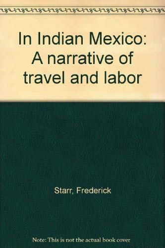 In Indian Mexico: A Narrative of Travel and Labor: Frederick Starr