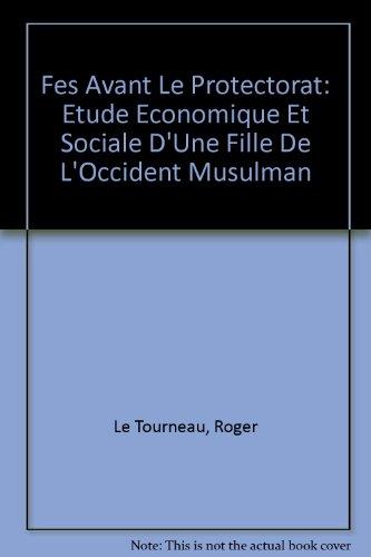 Fes Avant Le Protectorat: Etude Economique Et: Le Tourneau, Roger