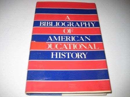 A Bibliography of American Educational History, an Annotated and Classified Guide: Cordasco, ...