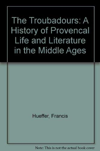 The Troubadours: A History of Provencal Life and Literature in the Middle Ages: Hueffer, Francis