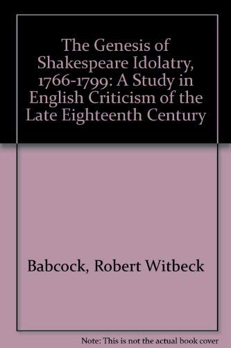 9780404140014: The Genesis of Shakespeare Idolatry, 1766-1799: A Study in English Criticism of the Late Eighteenth Century