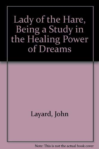 Lady of the Hare, Being a Study in the Healing Power of Dreams: Layard, John