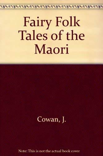 Fairy Folk Tales of the Maori: 2nd: Cowan, James