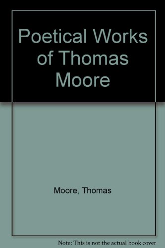 The Poetical Works of Thomas Moore, with: Moore, Thomas