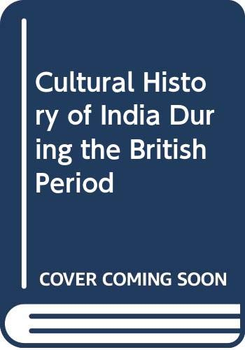 Cultural History of India During the British: Ali, Abdullah Yusuf