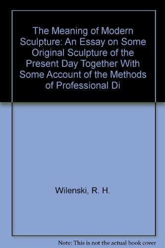 9780404147570: The Meaning of Modern Sculpture: An Essay on Some Original Sculpture of the Present Day Together With Some Account of the Methods of Professional Di