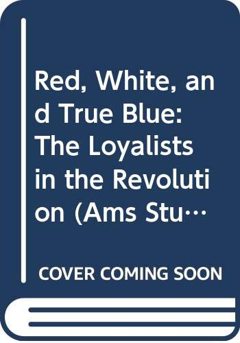 9780404154004: Red, White, and True Blue: The Loyalists in the Revolution (Ams Studies in Social History)