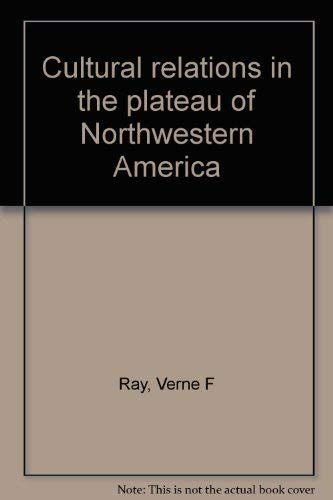 Cultural relations in the plateau of Northwestern America: Ray, Verne Frederick