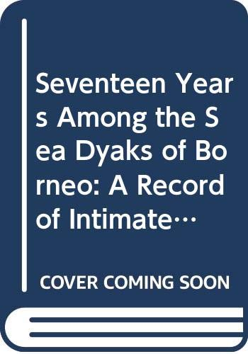 9780404167189: Seventeen Years Among the Sea Dyaks of Borneo: A Record of Intimate Association With the Natives of the Bornean Jungles