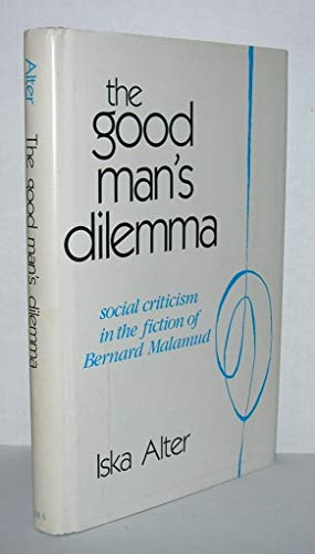The Good Man's Dilemma Social Criticism in the Fiction of Bernard Malamud