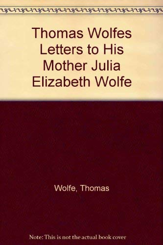 Thomas Wolfe's Letters to His Mother: Wolfe, Thomas