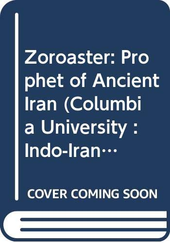 9780404504847: Zoroaster: Prophet of Ancient Iran (Columbia University : Indo-Iranian Series, No 14)