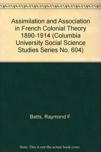 9780404516048: Assimilation and Association in French Colonial Theory 1890-1914 (Columbia University Social Science Studies Series No. 604)