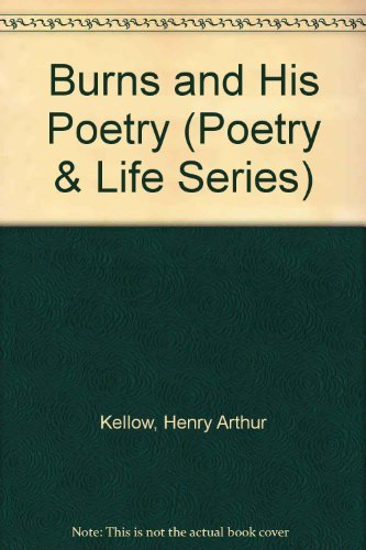 Burns and His Poetry (Poetry & Life Series): Henry Arthur Kellow