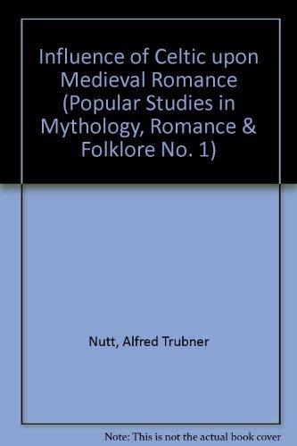 9780404535018: Influence of Celtic upon Medieval Romance (Popular Studies in Mythology, Romance & Folklore No. 1)