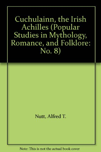 Cuchulainn, the Irish Achilles (Popular Studies in: Nutt, Alfred T.