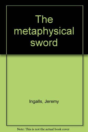 The metaphysical sword: Ingalls, Jeremy