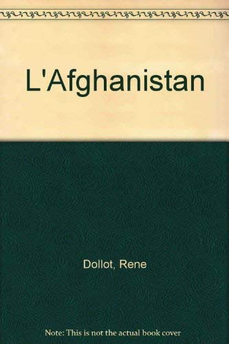 L'Afghanistan: Histoire, Description, Moeurs et Coutumes, Folklore, Fouilles: Dollot, René