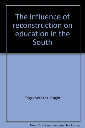 The Influence of Reconstruction on Education in: Knight, Edgar W.