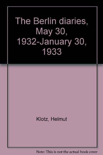 The Berlin diaries, May 30, 1932-January 30, 1933: Helmut Klotz
