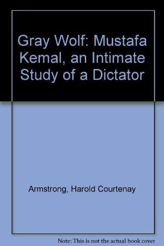9780404562120: Gray Wolf: Mustafa Kemal, an Intimate Study of a Dictator