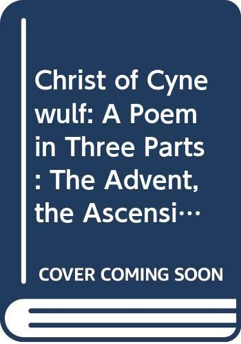 9780404565381: Christ of Cynewulf: A Poem in Three Parts : The Advent, the Ascension, and the Last Judgement